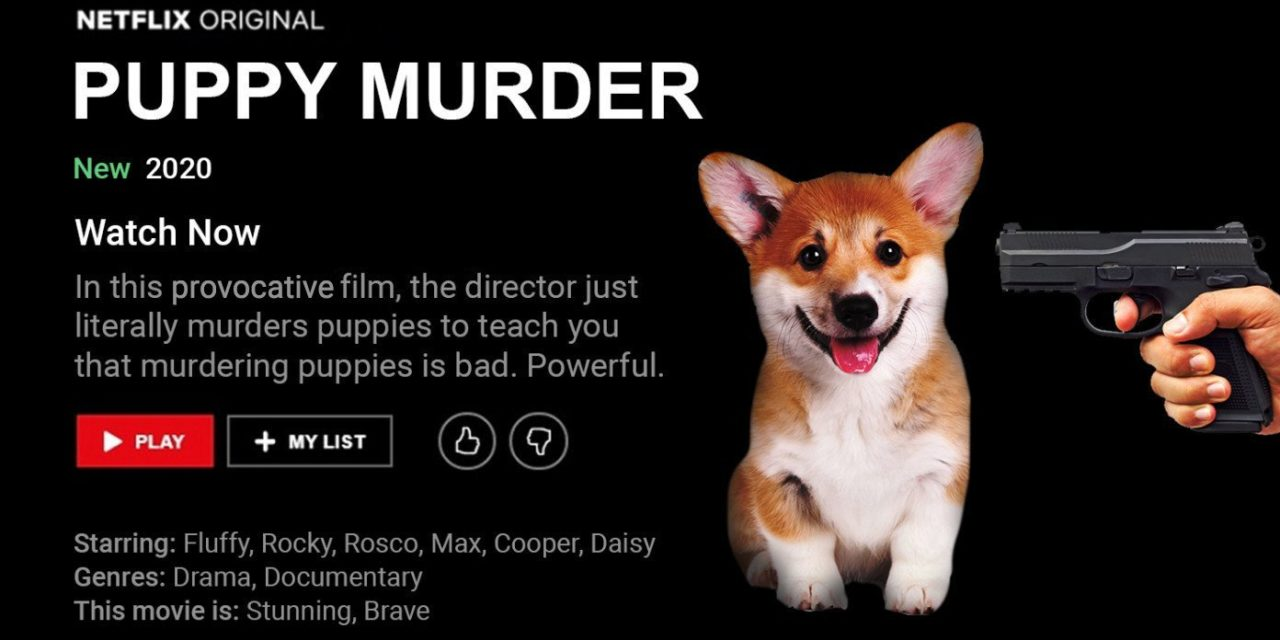 New Netflix Movie Actually Murders Puppies To Teach That Murdering Puppies Is Bad